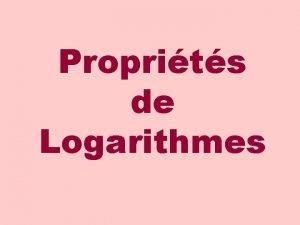 Proprits de Logarithmes Puisque une fonction logarithmique est