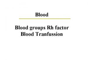 Blood groups Rh factor Blood Tranfussion What is