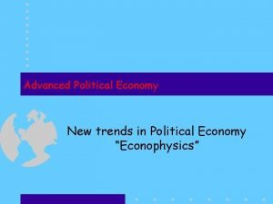 Advanced Political Economy New trends in Political Economy