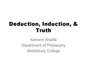 Deduction Induction Truth Kareem Khalifa Department of Philosophy