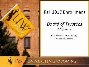 Fall 2017 Enrollment Board of Trustees May 2017