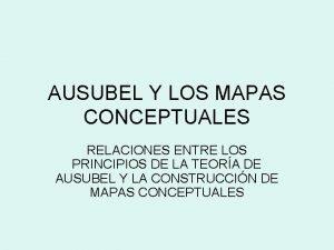 AUSUBEL Y LOS MAPAS CONCEPTUALES RELACIONES ENTRE LOS