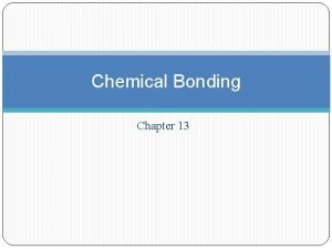 Chemical Bonding Chapter 13 Electrons and Chemical Bonding