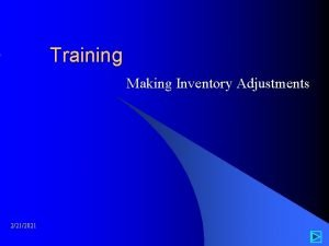 Training Making Inventory Adjustments 2212021 Introduction l Why