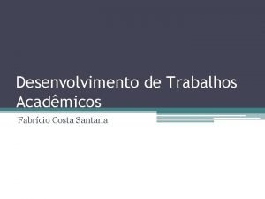 Desenvolvimento de Trabalhos Acadmicos Fabrcio Costa Santana Processo