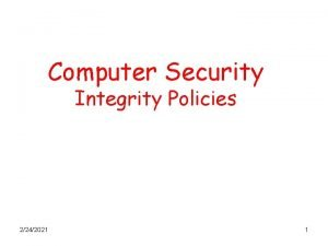 Computer Security Integrity Policies 2242021 1 Integrity Policies