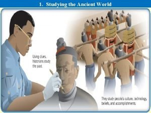 1 Studying the Ancient World 1 Studying the