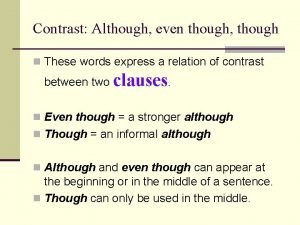 Contrast Although even though though n These words