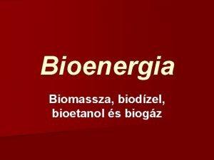 Bioenergia Biomassza biodzel bioetanol s biogz Biomassza Az