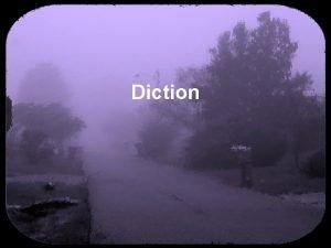 Diction Diction an authors word choice All authors