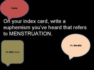 Period On your index card write a euphemism