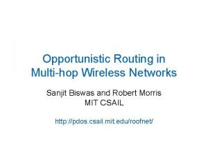 Opportunistic Routing in Multihop Wireless Networks Sanjit Biswas