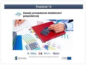 Rozdzia 12 Rozdzia 12 Zasady prowadzenia dziaalnoci gospodarczej