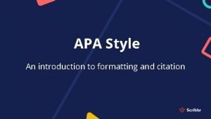 APA Style An introduction to formatting and citation