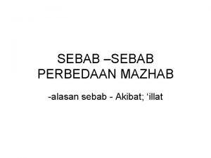 SEBAB SEBAB PERBEDAAN MAZHAB alasan sebab Akibat illat