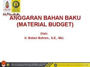 ANGGARAN BAHAN BAKU MATERIAL BUDGET Oleh H Beben