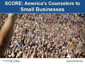 SCORE Americas Counselors to Small Businesses SCORE Americas