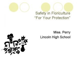 Safety in Floriculture For Your Protection Miss Perry