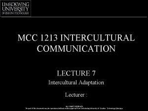 MCC 1213 INTERCULTURAL COMMUNICATION LECTURE 7 Intercultural Adaptation