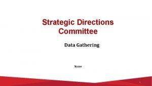 Strategic Directions Committee Data Gathering Name 1 Strategic