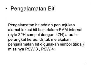 Pengalamatan Bit Pengalamatan bit adalah penunjukan alamat lokasi