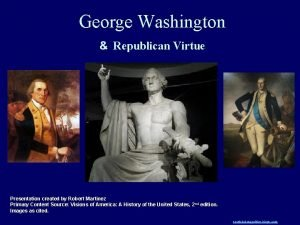 George Washington Republican Virtue Presentation created by Robert