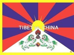 TIBET vs CHINA Location Tibet sits high on