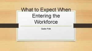 What to Expect When Entering the Workforce Sadie