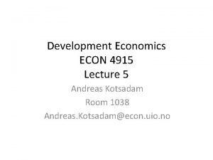 Development Economics ECON 4915 Lecture 5 Andreas Kotsadam