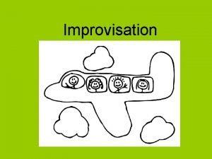 Improvisation Improvisation Improvisation is the practice of acting