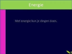 Energie Met energie kun je dingen doen Vermogen