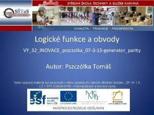 Logick funkce a obvody VY32INOVACEpszczolka07 3 13 generatorparity