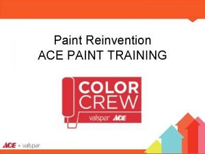 Paint Reinvention ACE PAINT TRAINING WELCOME Ace Vision