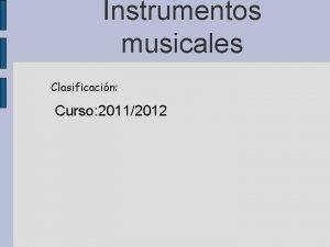 Instrumentos musicales Clasificacin Curso 20112012 Segn su manera