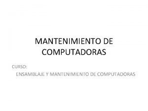 MANTENIMIENTO DE COMPUTADORAS CURSO ENSAMBLAJE Y MANTENIMIENTO DE