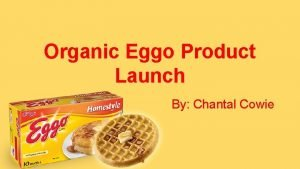 Organic Eggo Product Launch By Chantal Cowie Brief