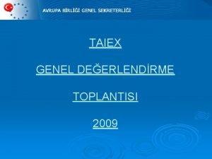 TAIEX GENEL DEERLENDRME TOPLANTISI 2009 European Commission DG