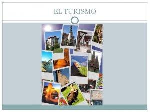 EL TURISMO El turismo Cualquier tipo de desplazamiento