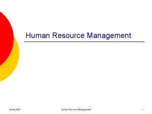 Human Resource Management Spring 2007 Human Resource Management