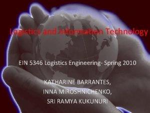 Logistics and Information Technology EIN 5346 Logistics Engineering