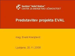 Institut Joef Stefan CENTER ZA ENERGETSKO UINKOVITOST Predstavitev