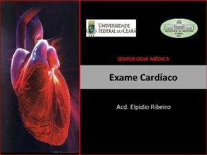 SEMIOLOGIA MDICA Exame Cardaco Acd Elpidio Ribeiro EXAME