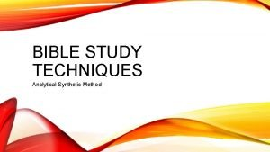 BIBLE STUDY TECHNIQUES Analytical Synthetic Method OVERVIEW Overview
