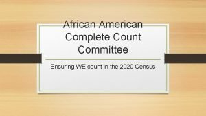 African American Complete Count Committee Ensuring WE count