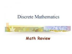 Discrete Mathematics Math Review Math Review Exponents logarithms