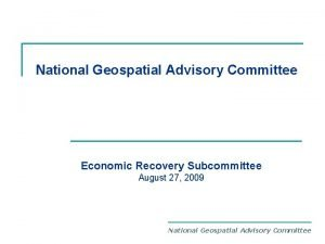 National Geospatial Advisory Committee Economic Recovery Subcommittee August