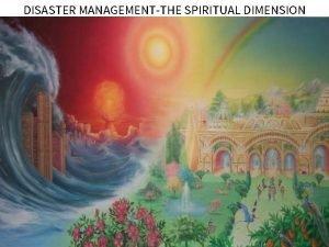 DISASTER MANAGEMENTTHE SPIRITUAL DIMENSION SPIRITUAL WISDOM IN MANAGING