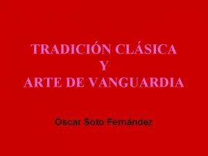 TRADICIN CLSICA Y ARTE DE VANGUARDIA scar Soto