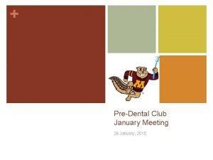 PreDental Club January Meeting 26 January 2015 Todays