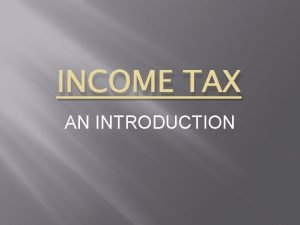 INCOME TAX AN INTRODUCTION GROSS TOTAL INCOME The